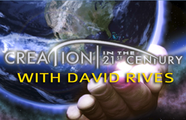 Creation in the 21st Century with David Rives (Official Site)