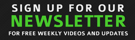 Sign up for our Newsletter for free weekly videos and updates