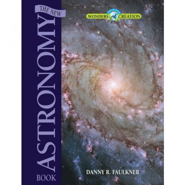 """NOW AVAILABLE in the Creation Superstore! """"The New Astronomy Book"""" by astronomer Dr. Danny Faulkner"""