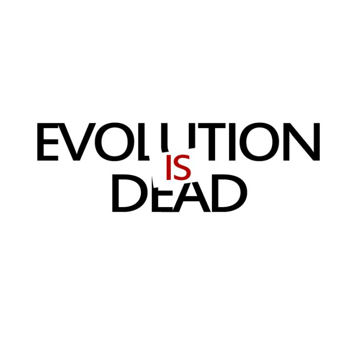 Evolution is Dead! Take that, Nietzsche!
